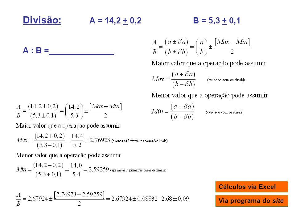 Divisão: A = 14,2 + 0,2 B = 5,3 + 0,1 A : B =______________