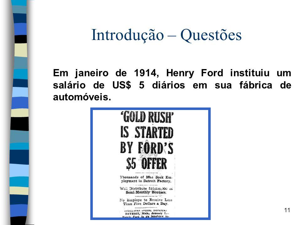 Introdução – Questões Em janeiro de 1914, Henry Ford instituiu um salário de US$ 5 diários em sua fábrica de automóveis.
