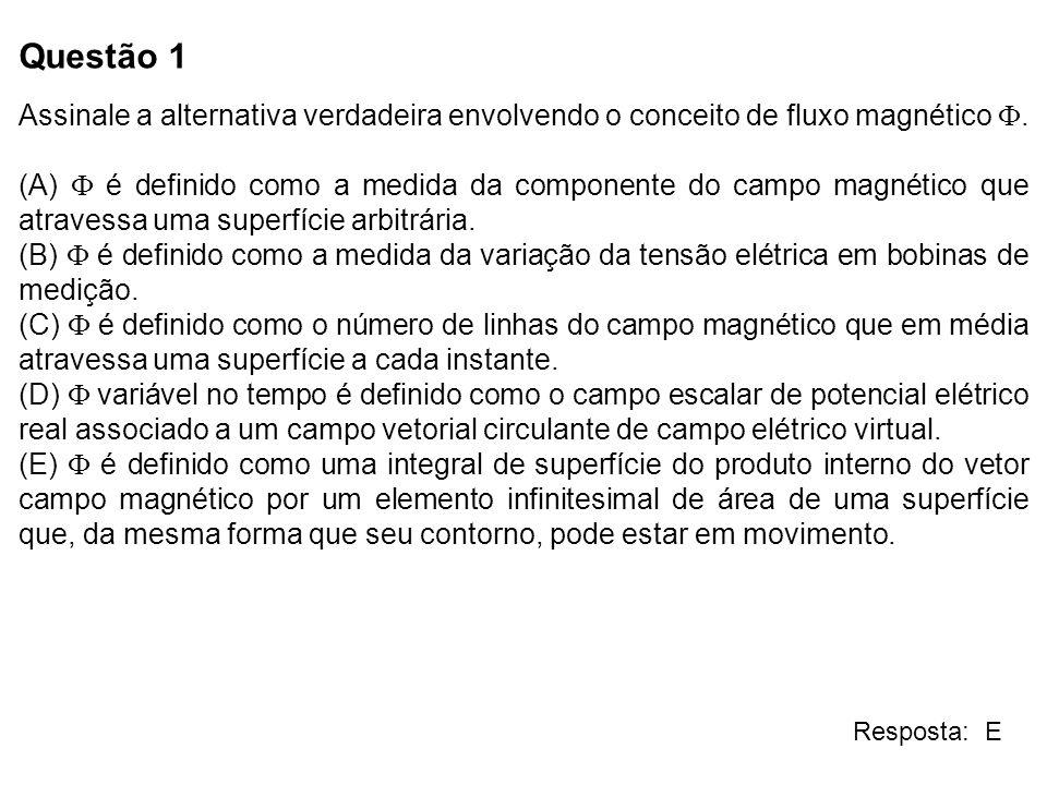 Questão 1 Assinale a alternativa verdadeira envolvendo o conceito de fluxo magnético F.