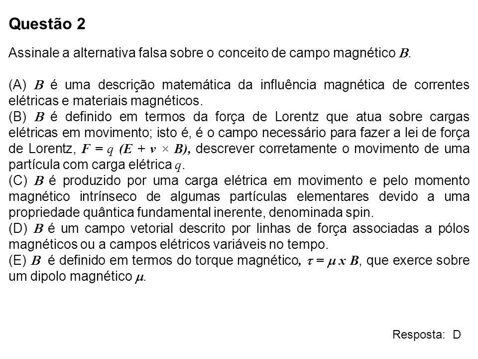 Questão 2 Assinale a alternativa falsa sobre o conceito de campo magnético B.