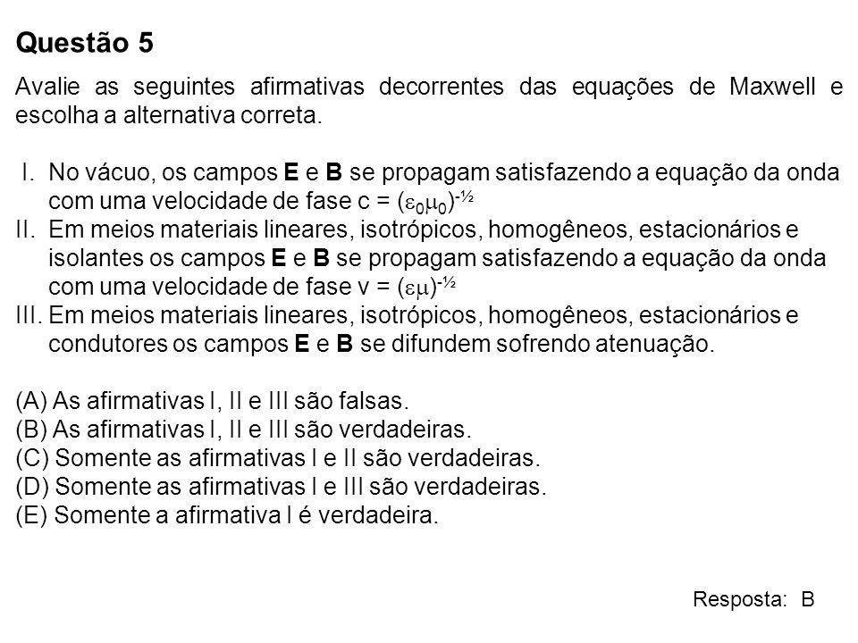 Questão 5Avalie as seguintes afirmativas decorrentes das equações de Maxwell e escolha a alternativa correta.