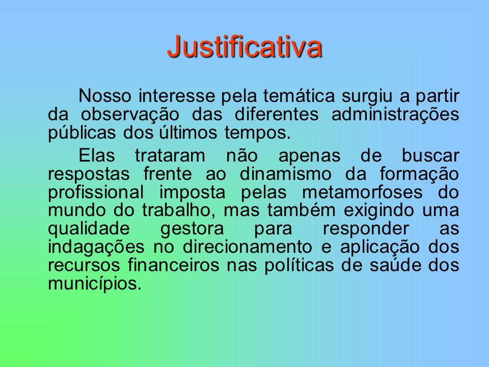 Justificativa Nosso interesse pela temática surgiu a partir da observação das diferentes administrações públicas dos últimos tempos.