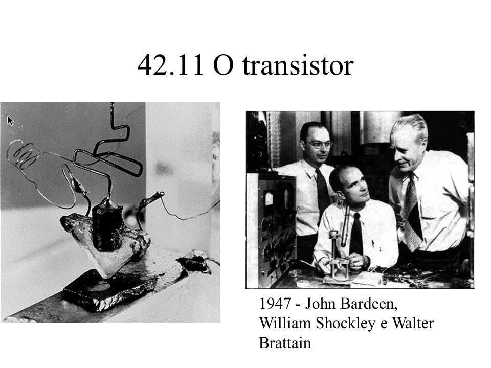 42.11 O transistor 1947 - John Bardeen, William Shockley e Walter Brattain