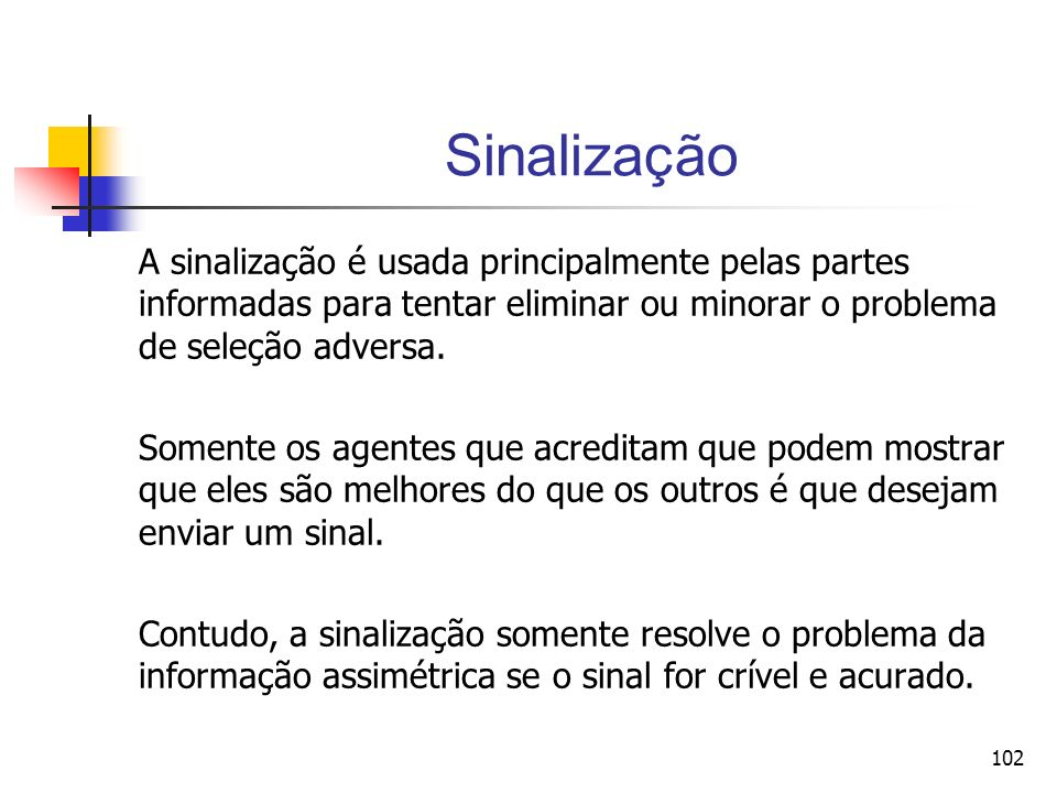 Sinalização A sinalização é usada principalmente pelas partes informadas para tentar eliminar ou minorar o problema de seleção adversa.