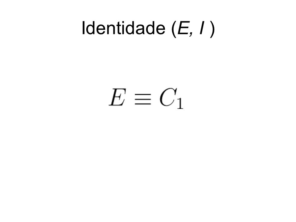 Identidade (E, I )