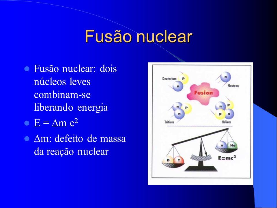 Fusão nuclearFusão nuclear: dois núcleos leves combinam-se liberando energia.