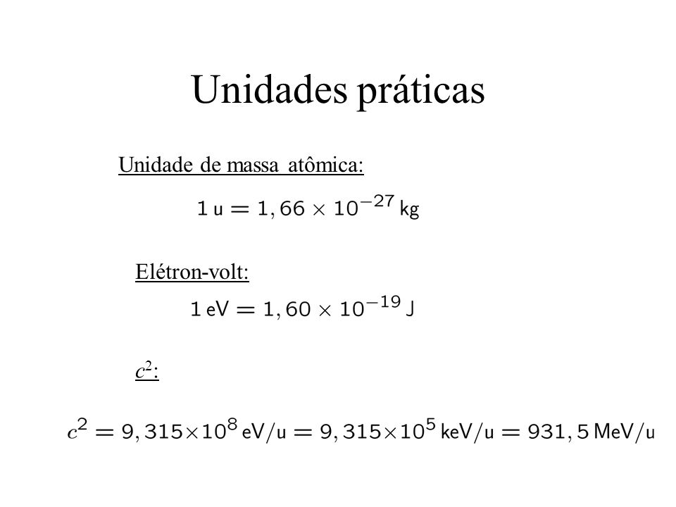 Unidades práticas Unidade de massa atômica: Elétron-volt: c2: