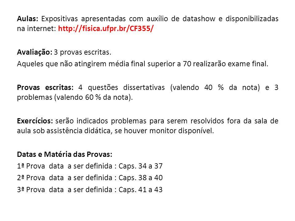 Aulas: Expositivas apresentadas com auxílio de datashow e disponibilizadas na internet: http://fisica.ufpr.br/CF355/