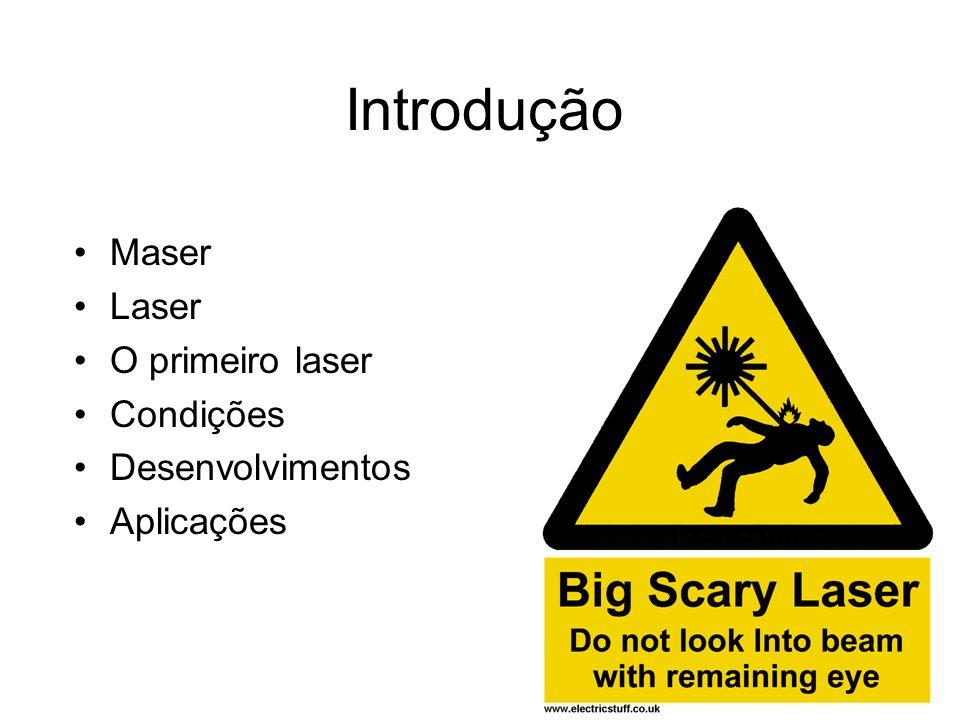 Introdução Maser Laser O primeiro laser Condições Desenvolvimentos