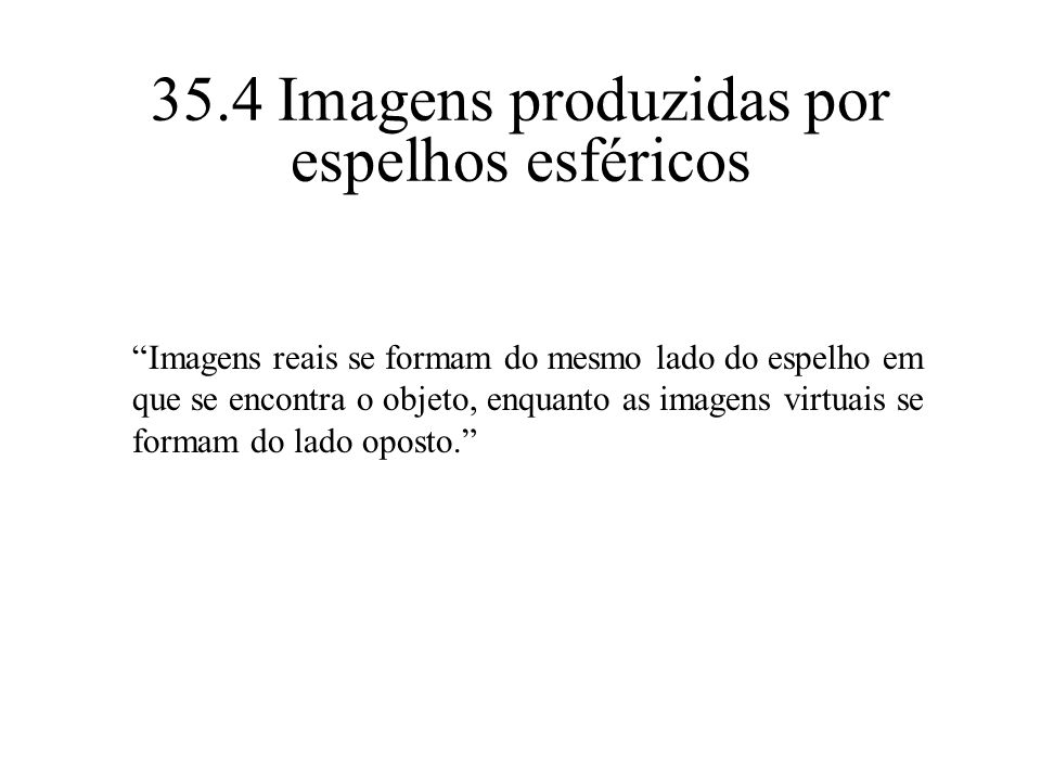35.4 Imagens produzidas por espelhos esféricos