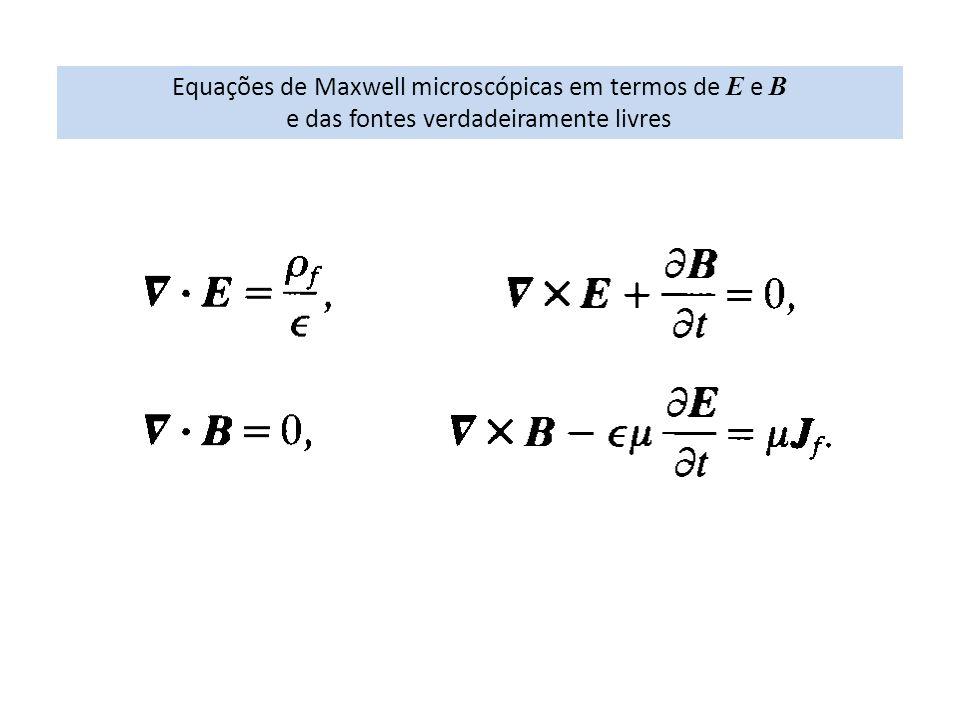 Equações de Maxwell microscópicas em termos de E e B