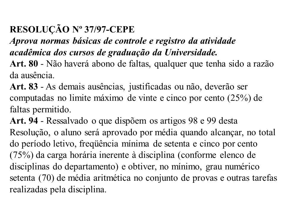 RESOLUÇÃO Nº 37/97-CEPE Aprova normas básicas de controle e registro da atividade acadêmica dos cursos de graduação da Universidade.
