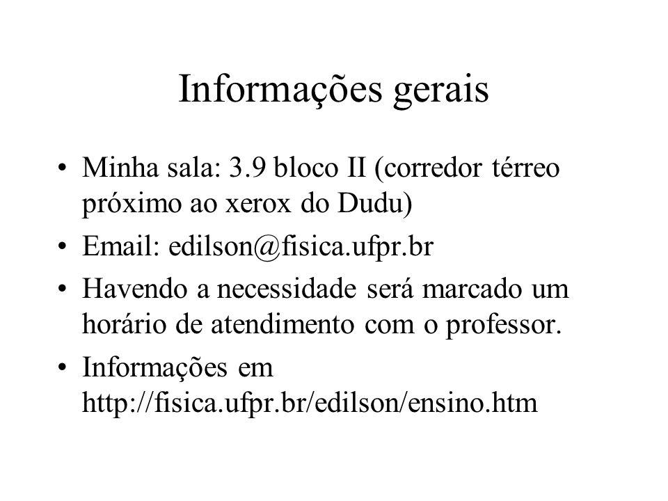 Informações gerais Minha sala: 3.9 bloco II (corredor térreo próximo ao xerox do Dudu) Email: edilson@fisica.ufpr.br.