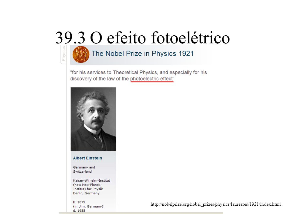 39.3 O efeito fotoelétrico http://nobelprize.org/nobel_prizes/physics/laureates/1921/index.html