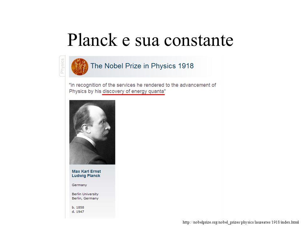 Planck e sua constante http://nobelprize.org/nobel_prizes/physics/laureates/1918/index.html