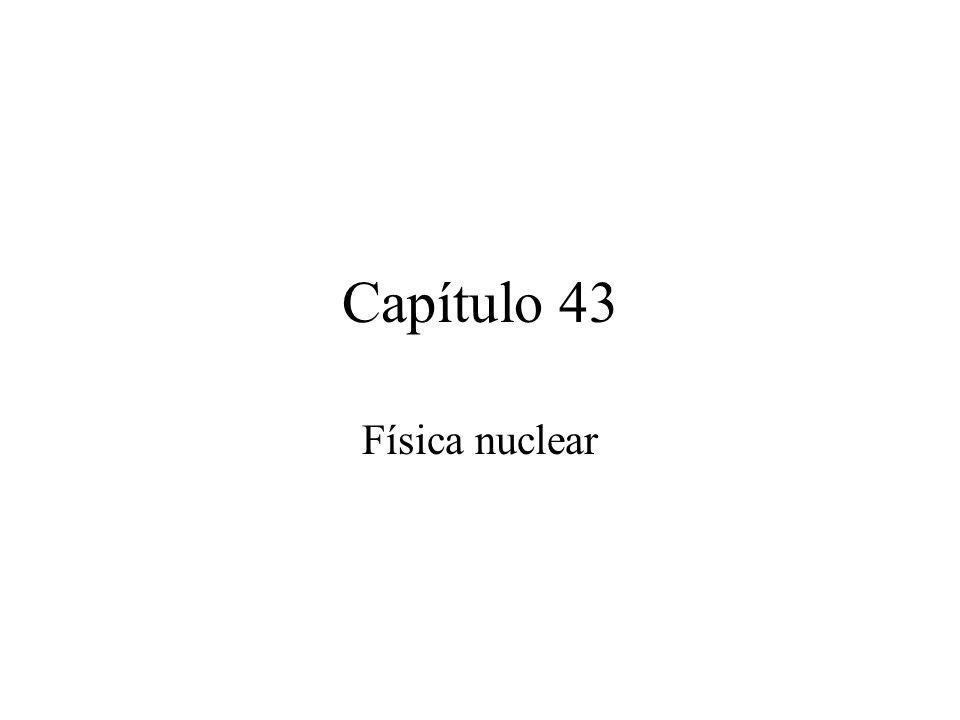 Capítulo 43 Física nuclear