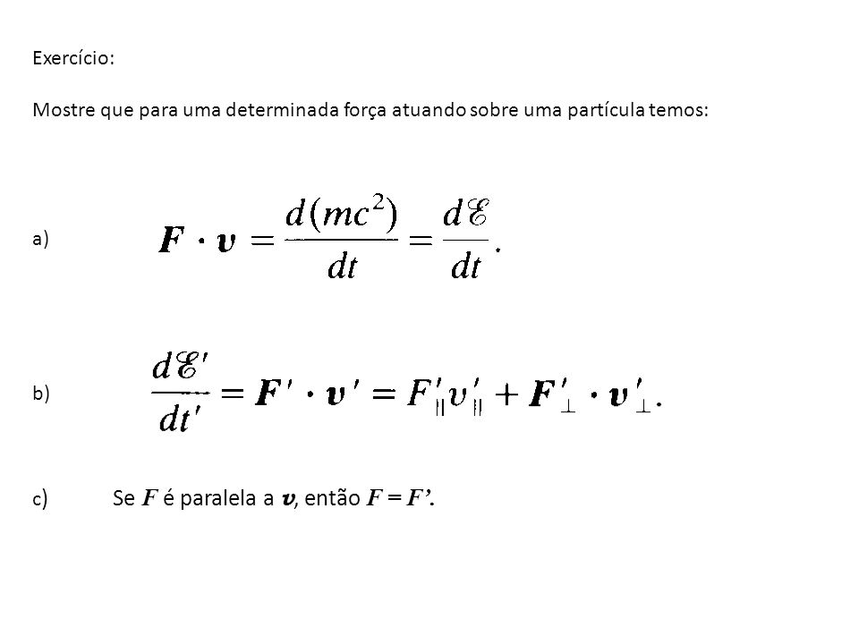 Exercício: Mostre que para uma determinada força atuando sobre uma partícula temos: a) b) c) Se F é paralela a v, então F = F'.