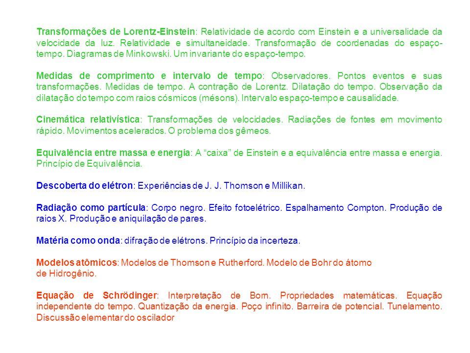 Transformações de Lorentz-Einstein: Relatividade de acordo com Einstein e a universalidade da velocidade da luz. Relatividade e simultaneidade. Transformação de coordenadas do espaço-tempo. Diagramas de Minkowski. Um invariante do espaço-tempo.