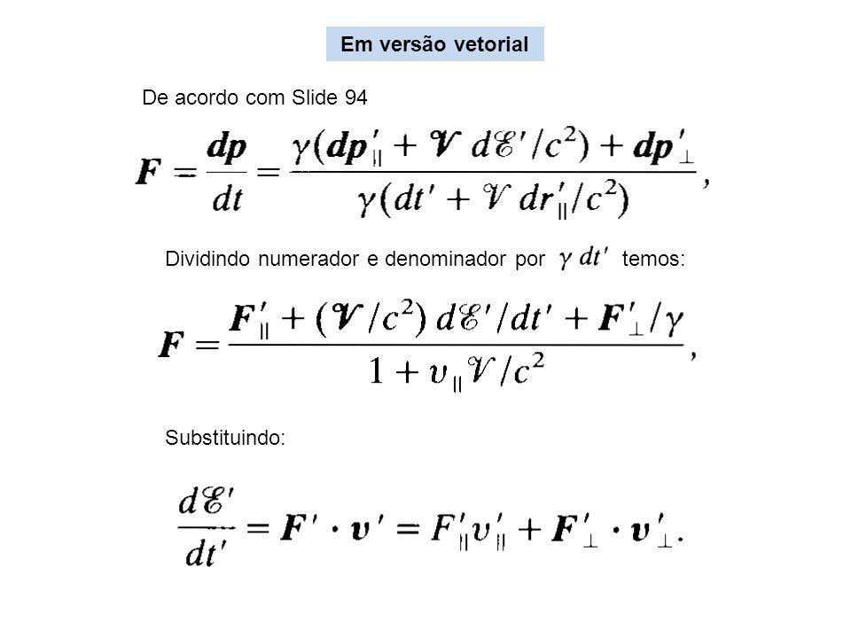 Em versão vetorial De acordo com Slide 94. Dividindo numerador e denominador por temos: