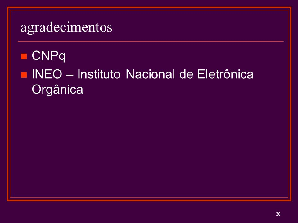 agradecimentos CNPq INEO – Instituto Nacional de Eletrônica Orgânica