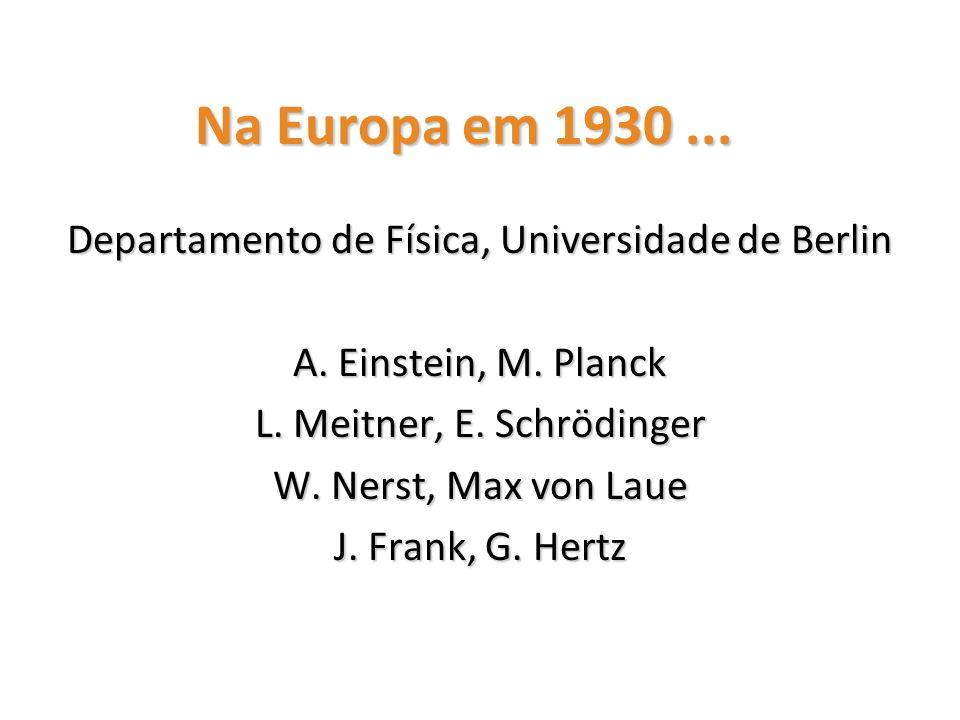Na Europa em 1930 ... Departamento de Física, Universidade de Berlin