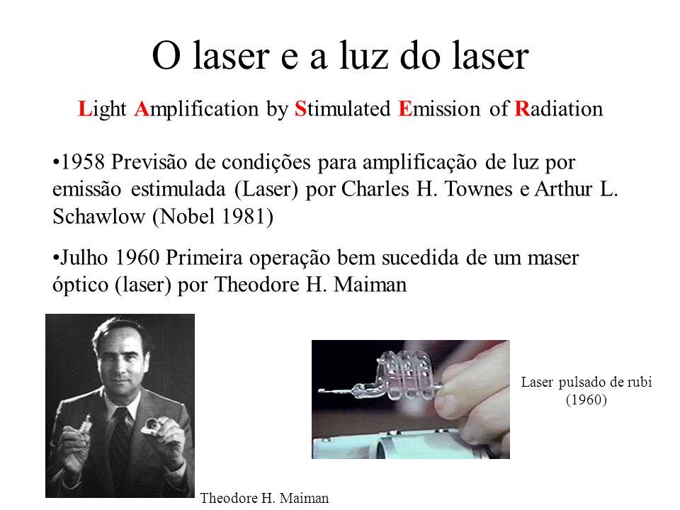 O laser e a luz do laser Light Amplification by Stimulated Emission of Radiation.