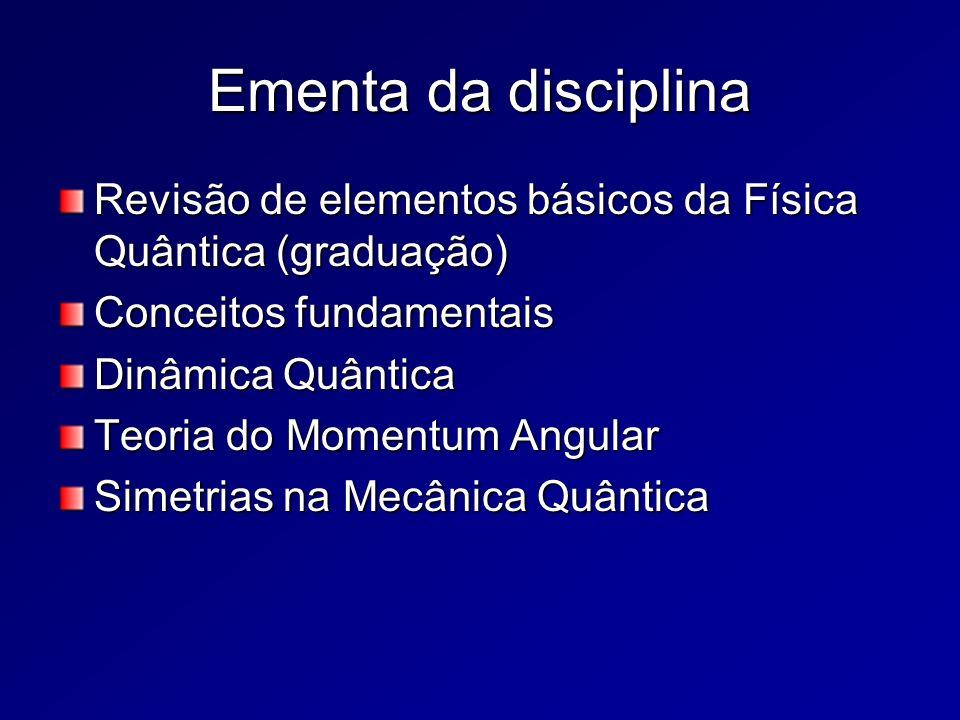 Ementa da disciplina Revisão de elementos básicos da Física Quântica (graduação) Conceitos fundamentais.