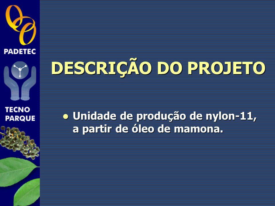 DESCRIÇÃO DO PROJETO Unidade de produção de nylon-11, a partir de óleo de mamona.