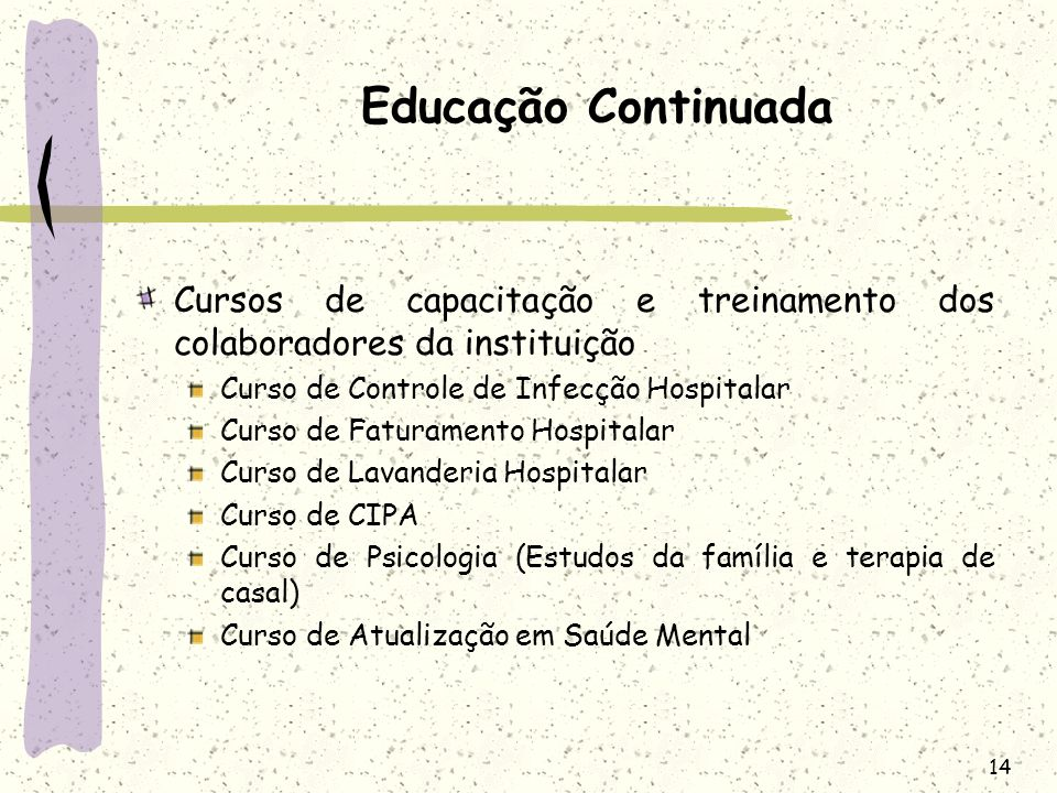 Educação Continuada Cursos de capacitação e treinamento dos colaboradores da instituição. Curso de Controle de Infecção Hospitalar.