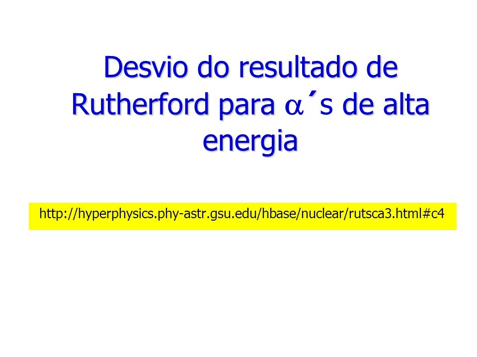 Desvio do resultado de Rutherford para ´s de alta energia