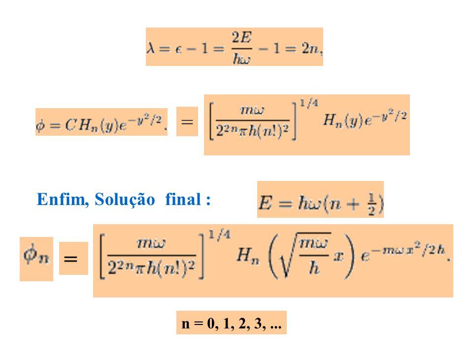 = Enfim, Solução final : = n = 0, 1, 2, 3, ...