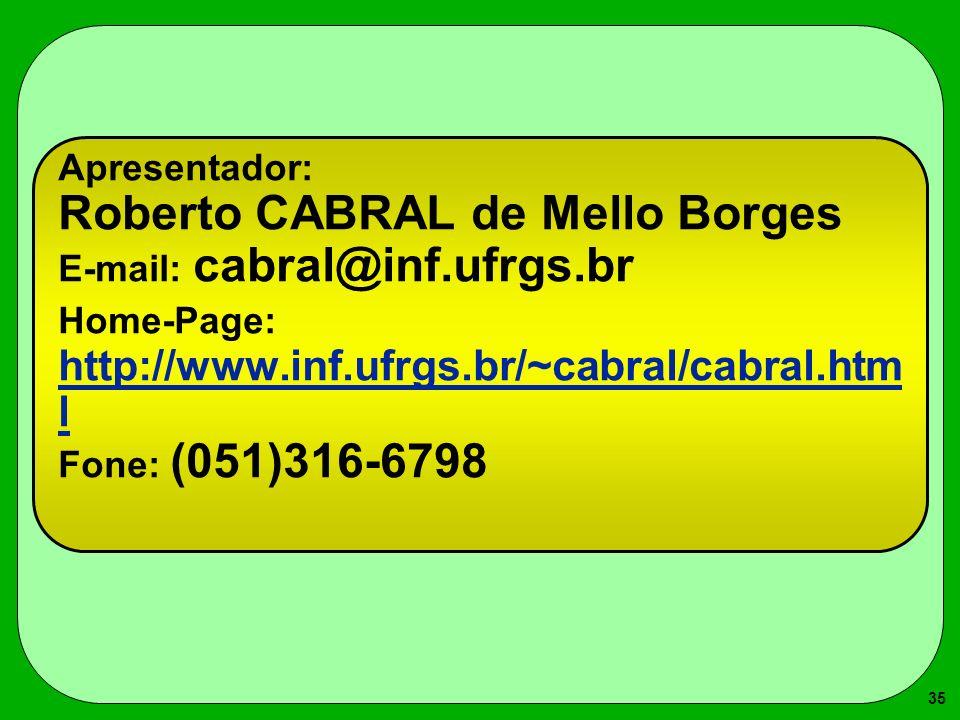 Apresentador: Roberto CABRAL de Mello Borges E-mail: cabral@inf. ufrgs