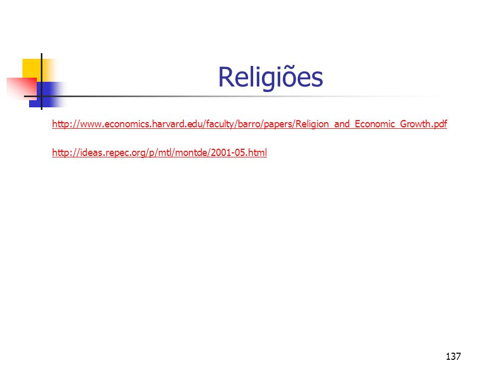 Religiões http://www.economics.harvard.edu/faculty/barro/papers/Religion_and_Economic_Growth.pdf.