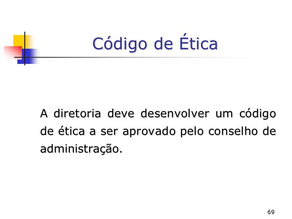 Código de Ética A diretoria deve desenvolver um código de ética a ser aprovado pelo conselho de administração.