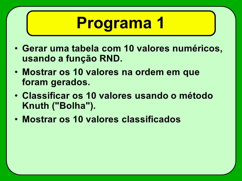 Programa 1 Gerar uma tabela com 10 valores numéricos, usando a função RND. Mostrar os 10 valores na ordem em que foram gerados.