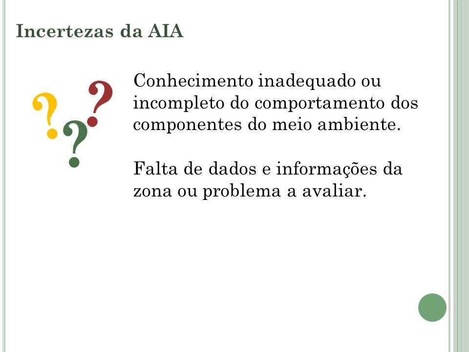 Incertezas da AIA Conhecimento inadequado ou incompleto do comportamento dos componentes do meio ambiente.
