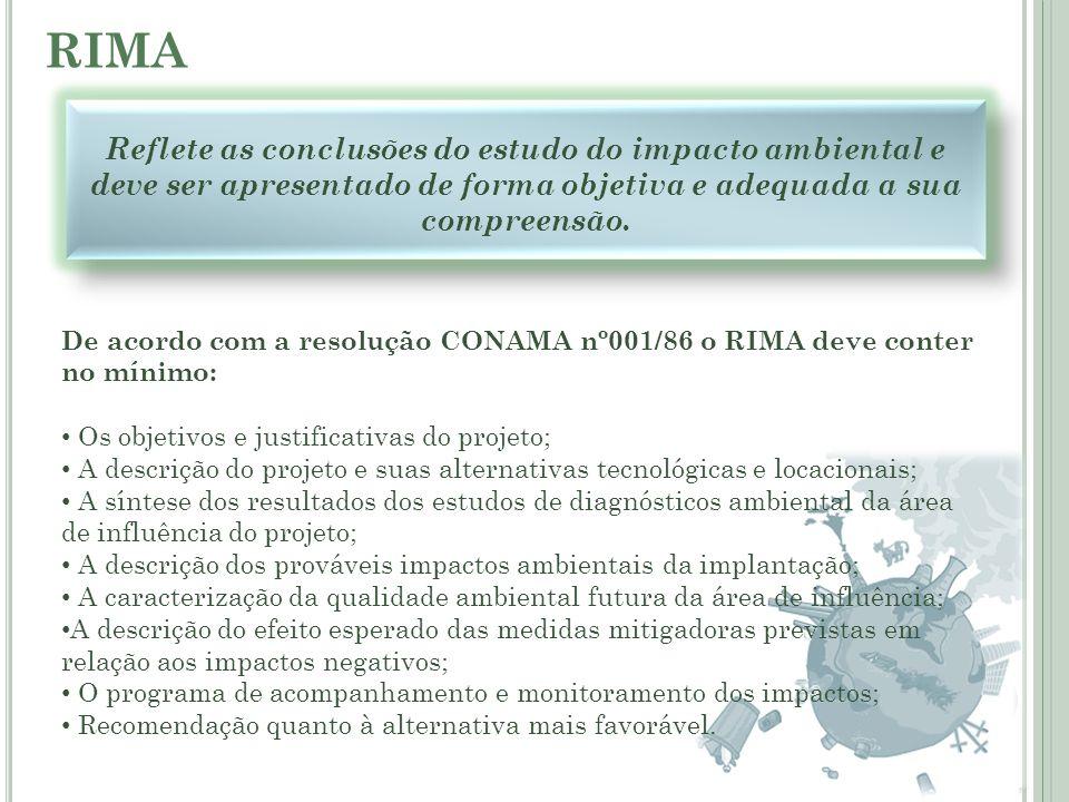 RIMA Reflete as conclusões do estudo do impacto ambiental e deve ser apresentado de forma objetiva e adequada a sua compreensão.