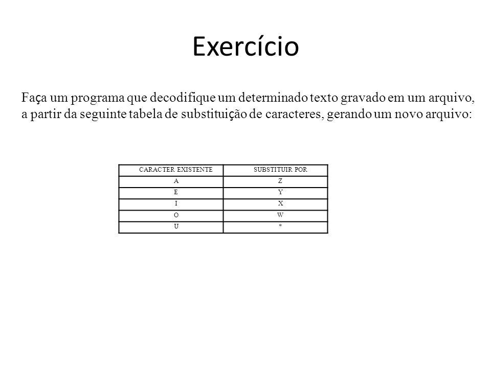 Exercício Faça um programa que decodifique um determinado texto gravado em um arquivo,