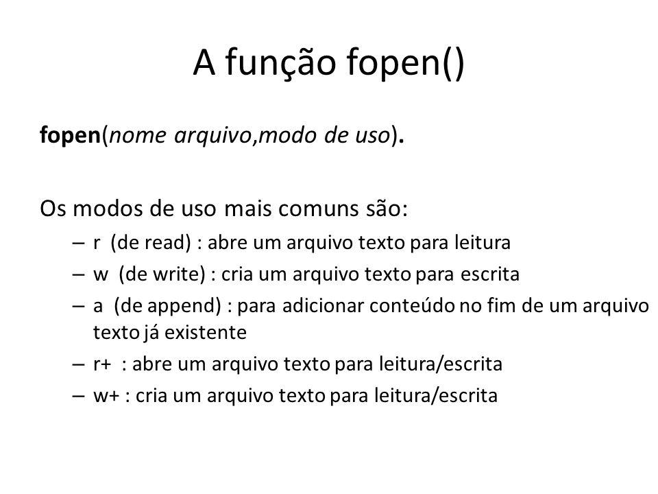 A função fopen() fopen(nome arquivo,modo de uso).