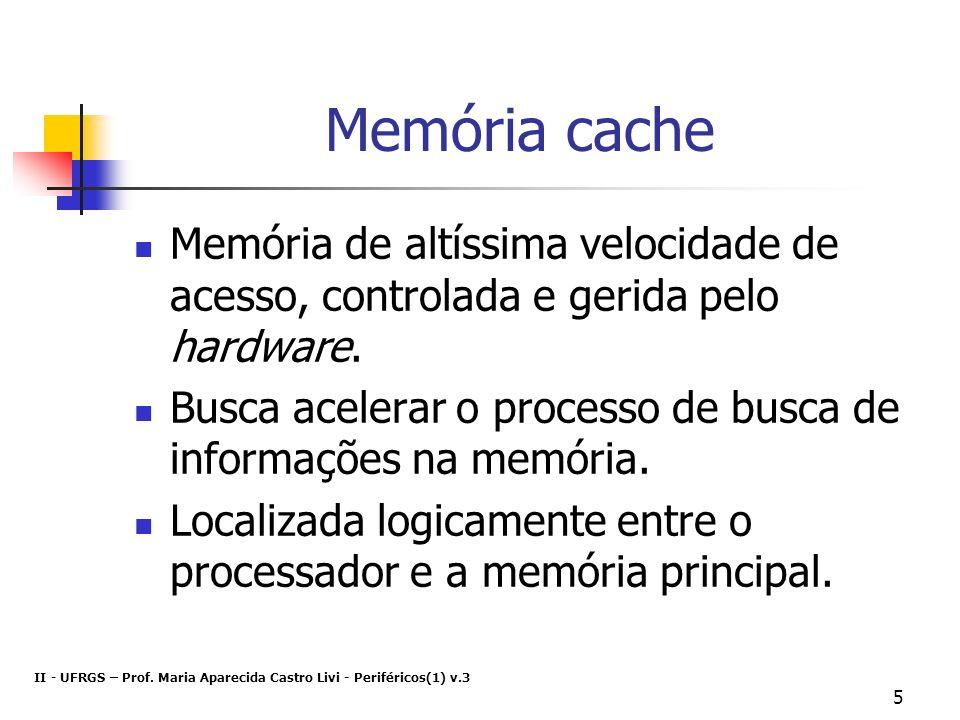 Memória cache Memória de altíssima velocidade de acesso, controlada e gerida pelo hardware.