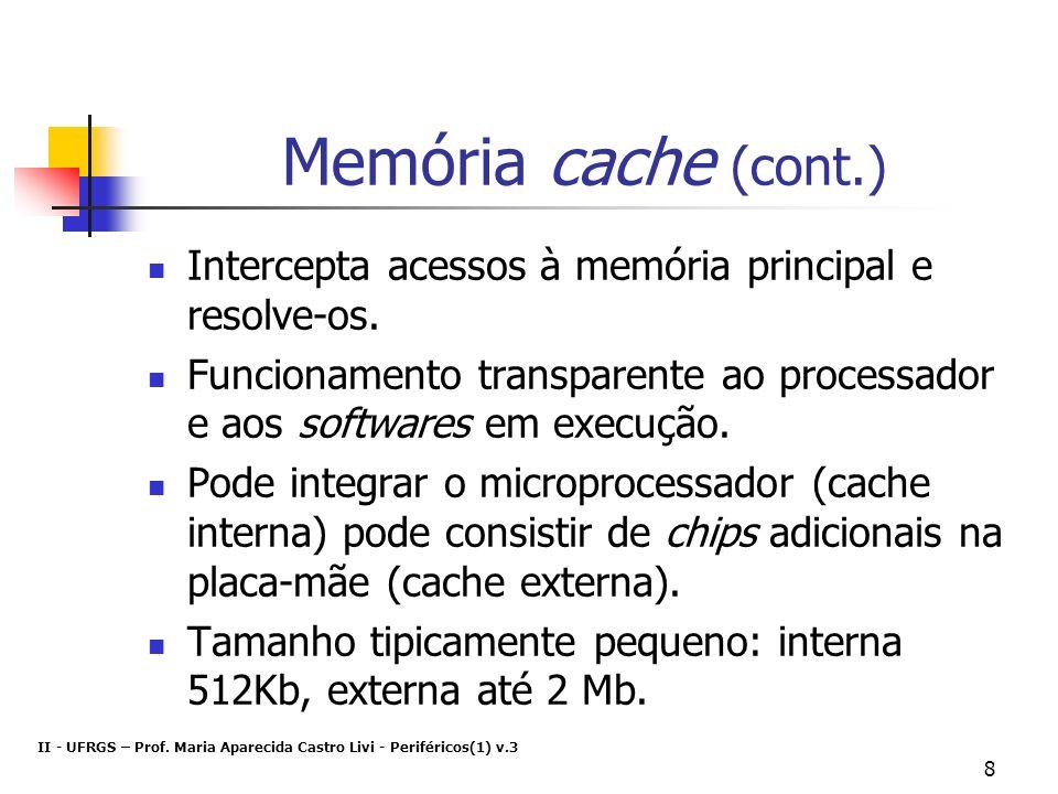 Memória cache (cont.) Intercepta acessos à memória principal e resolve-os. Funcionamento transparente ao processador e aos softwares em execução.
