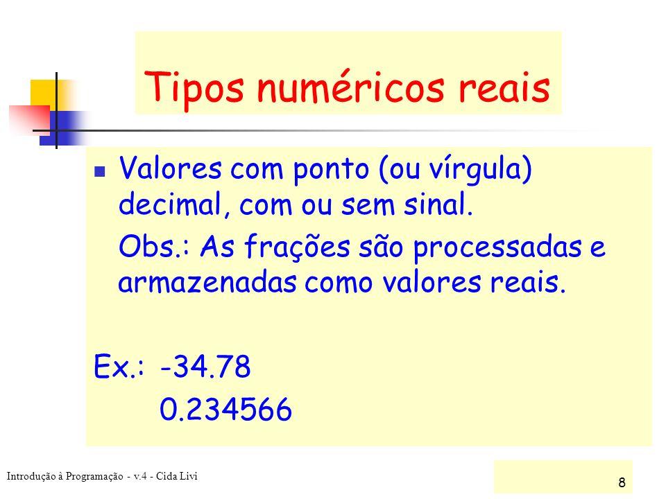 Tipos numéricos reais Valores com ponto (ou vírgula) decimal, com ou sem sinal. Obs.: As frações são processadas e armazenadas como valores reais.