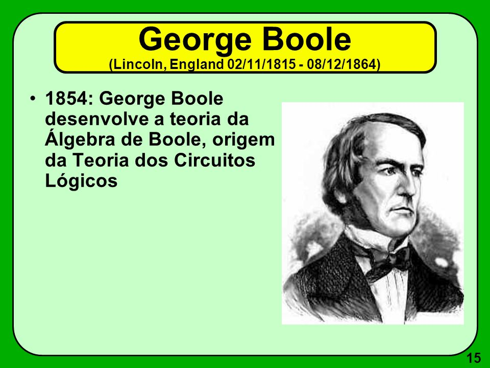 George Boole (Lincoln, England 02/11/1815 - 08/12/1864)