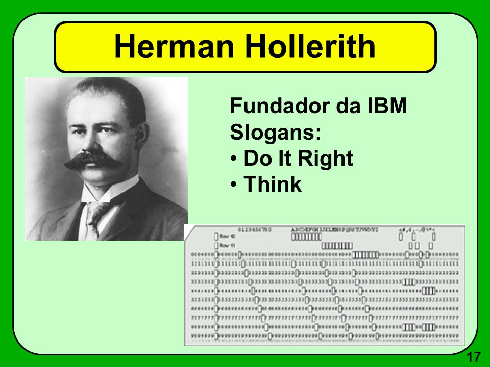 Herman Hollerith Fundador da IBM Slogans: Do It Right Think