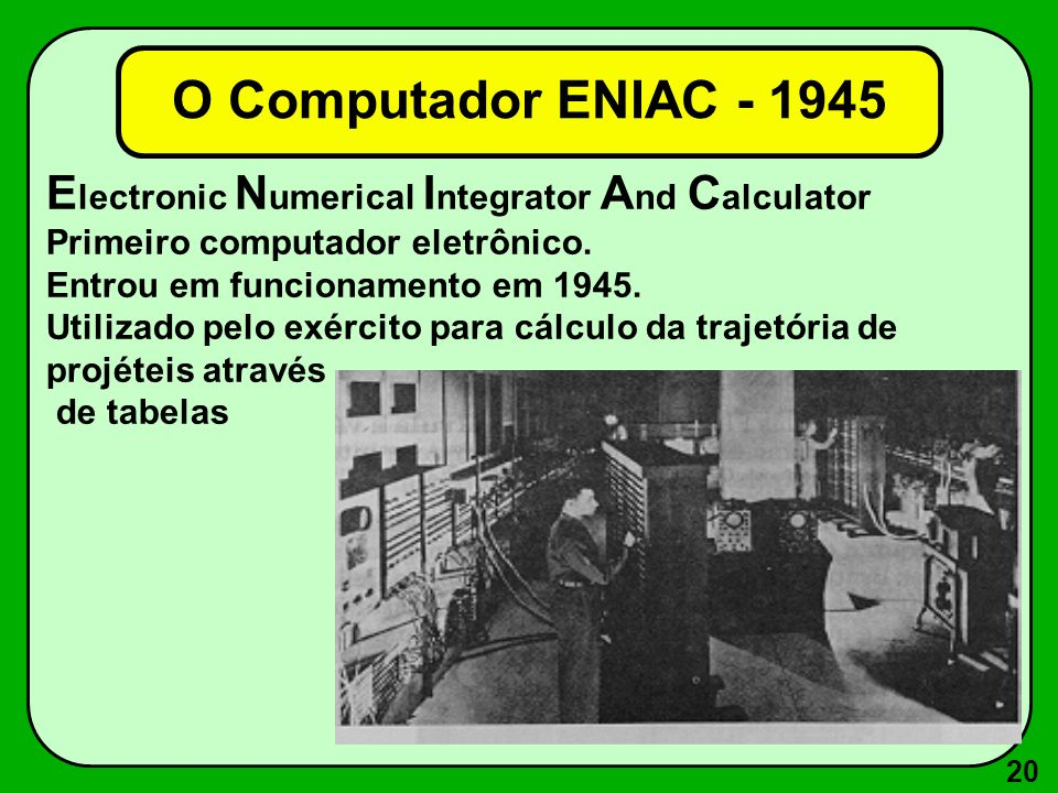 O Computador ENIAC - 1945 Electronic Numerical Integrator And Calculator. Primeiro computador eletrônico.