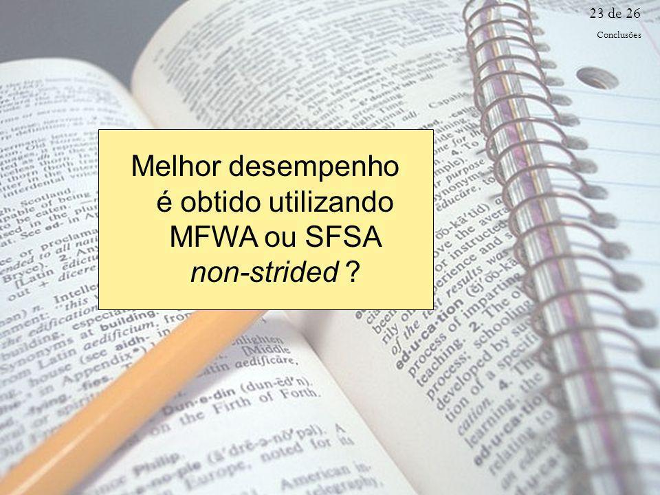 Melhor desempenho é obtido utilizando MFWA ou SFSA non-strided