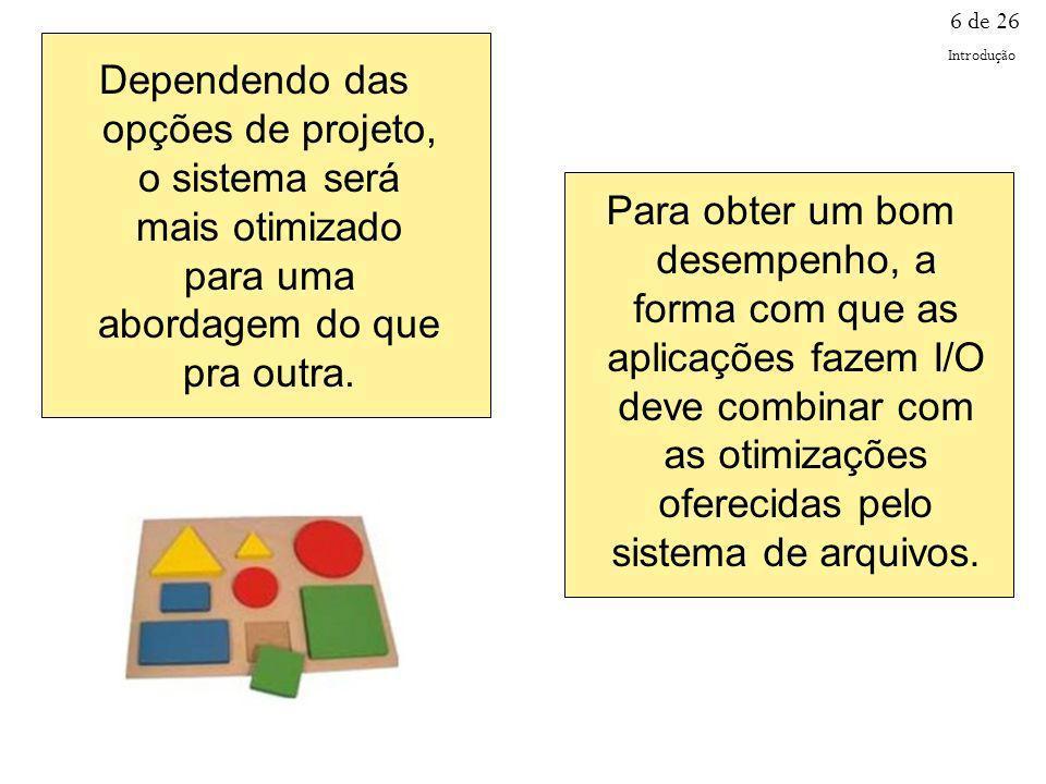 6 de 26 Introdução. Dependendo das opções de projeto, o sistema será mais otimizado para uma abordagem do que pra outra.