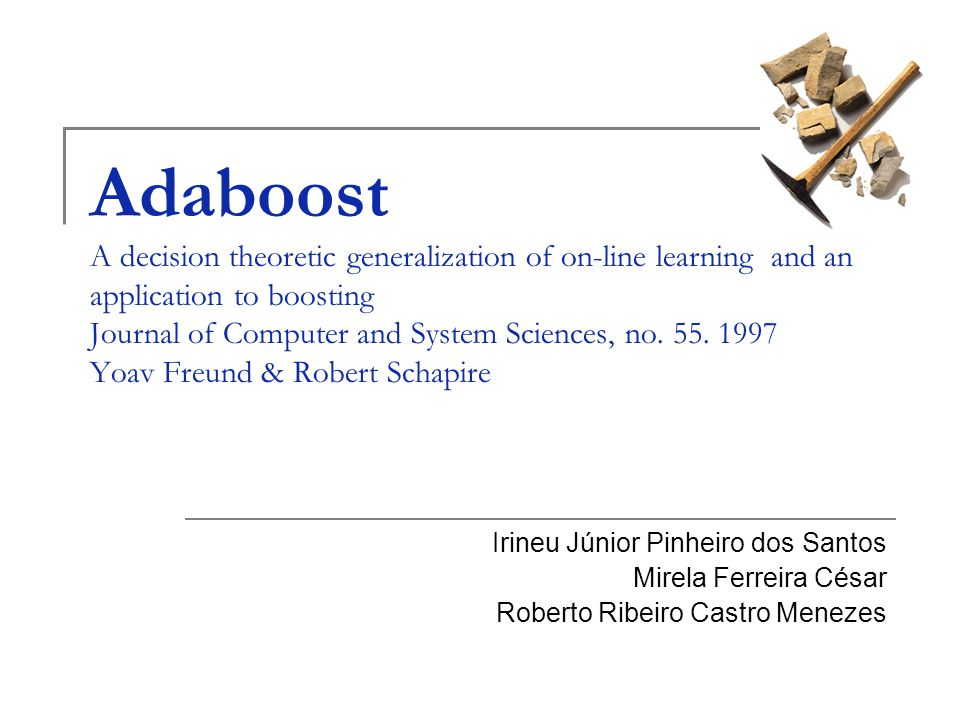 Adaboost A decision theoretic generalization of on-line learning and an application to boosting Journal of Computer and System Sciences, no. 55. 1997 Yoav Freund & Robert Schapire