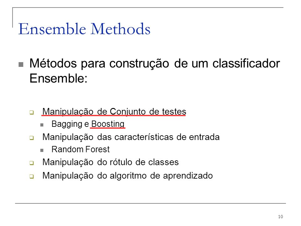 Ensemble Methods Métodos para construção de um classificador Ensemble: