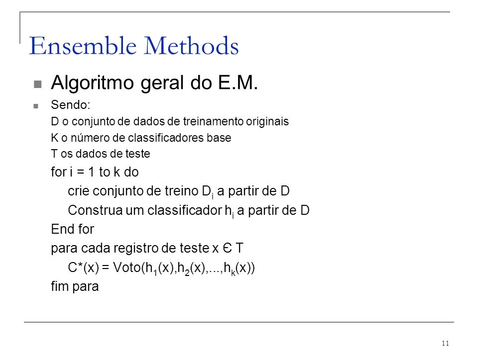Ensemble Methods Algoritmo geral do E.M. for i = 1 to k do